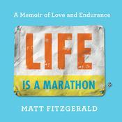Life Is a Marathon: A Memoir of Love and Endurance Audiobook, by Matt Fitzgerald