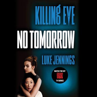 Killing Eve: No Tomorrow Audiobook, by Luke Jennings