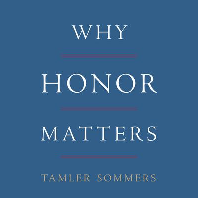 Why Honor Matters Audiobook, by Tamler Sommers