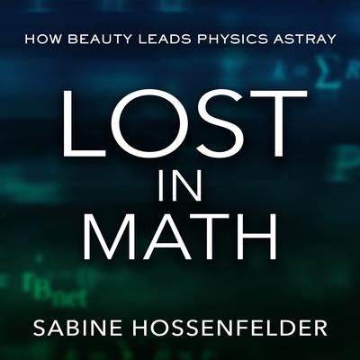 Lost in Math: How Beauty Leads Physics Astray Audiobook, by Sabine Hossenfelder