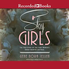 Sky Girls: The True Story of the First Women's Cross-Country Air Race Audiobook, by Author Info Added Soon