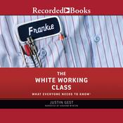 The White Working Class: What Everyone Needs to Know Audiobook, by Author Info Added Soon