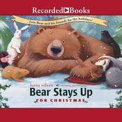 Bear Stays Up for Christmas Audiobook, by Karma Wilson