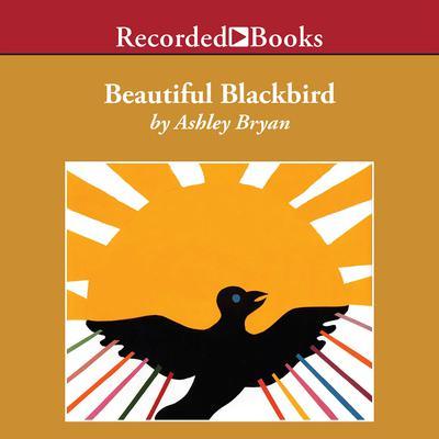 Beautiful Blackbird Audiobook, by Ashley Bryan