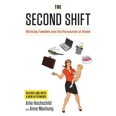 The Second Shift: Working Families and the Revolution at Home Audiobook, by Anne Machung