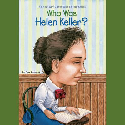 Who Was Helen Keller? Audiobook, by Gare Thompson