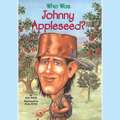 Who Was Johnny Appleseed? Audiobook, by Joan Holub