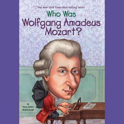 Who Was Wolfgang Amadeus Mozart? Audiobook, by Yona Zeldis McDonough