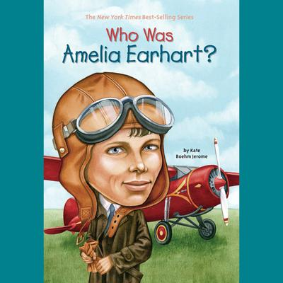 Who Was Amelia Earhart? Audiobook, by Kate Boehm Jerome