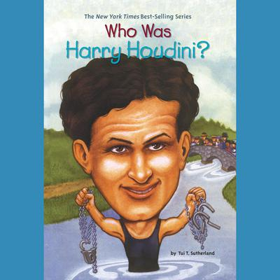 Who Was Harry Houdini? Audiobook, by Tui T. Sutherland
