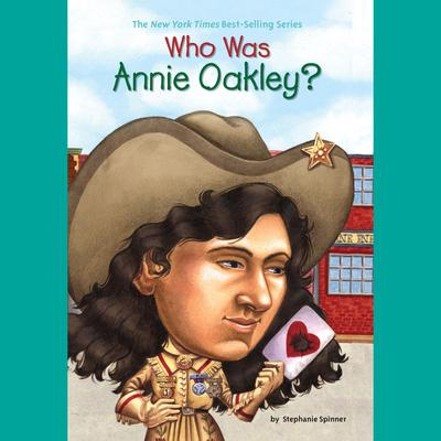 Who Was Annie Oakley? Audiobook, by Stephanie Spinner