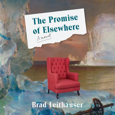 The Promise of Elsewhere: A novel Audiobook, by Brad Leithauser