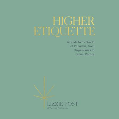 Higher Etiquette: A Guide to the World of Cannabis, from Dispensaries to Dinner Parties Audiobook, by Lizzie Post