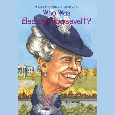 Who Was Eleanor Roosevelt? Audiobook, by Gare Thompson