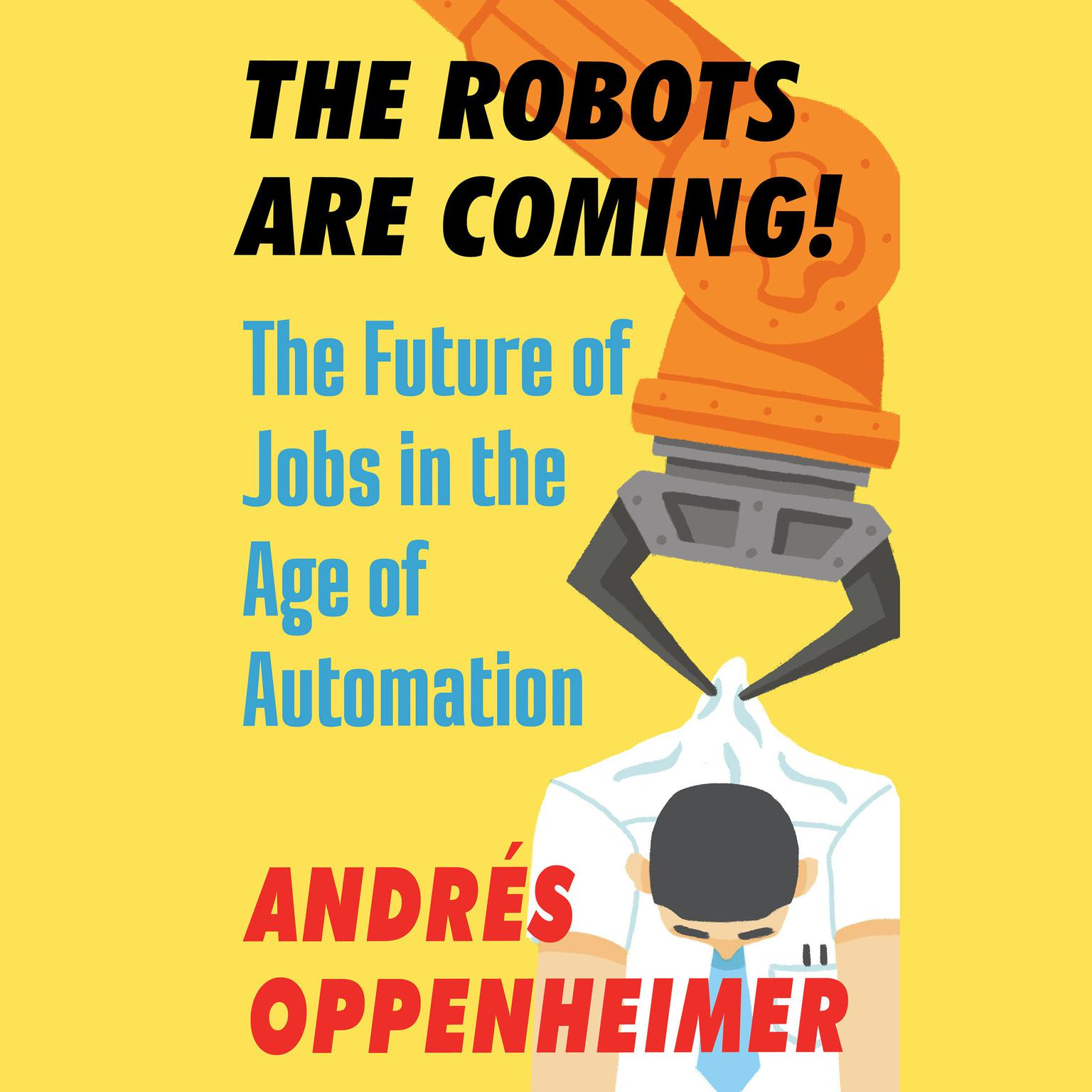 Printable The Robots Are Coming!: The Future of Jobs in the Age of Automation Audiobook Cover Art