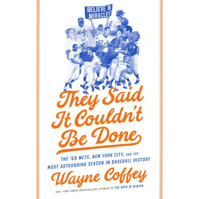 They Said It Couldnt Be Done: The 69 Mets, New York City, and the Most Astounding Season in Baseball History Audiobook, by Wayne Coffey