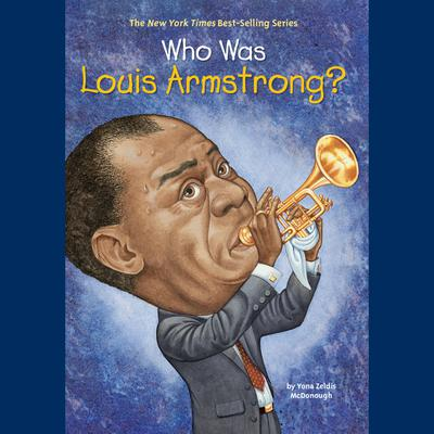 Who Was Louis Armstrong? Audiobook, by Yona Zeldis McDonough