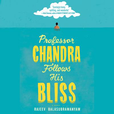 Professor Chandra Follows His Bliss: A Novel Audiobook, by Rajeev Balasubramanyam