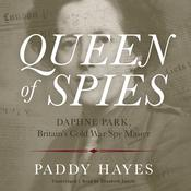 Queen of Spies: Daphne Park, Britain's Cold War Spy Master Audiobook, by Author Info Added Soon