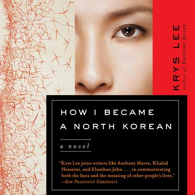 How I Became a North Korean: A Novel Audiobook, by Krys Lee