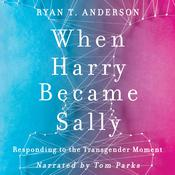 When Harry Became Sally: Responding to the Transgender Moment Audiobook, by Author Info Added Soon