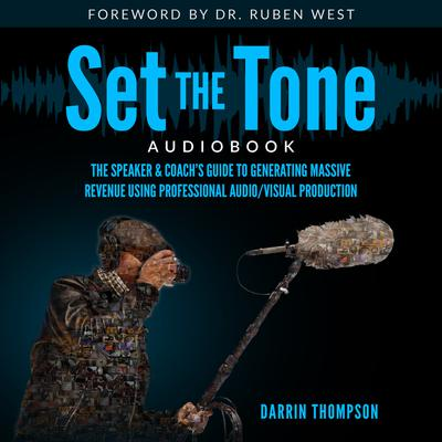 Set the Tone: The Speaker & Coach's Guide to Generating Massive Revenue Using Professional Audio/Visual Production Audiobook, by Darrin Thompson