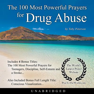 The 100 Most Powerful Prayers for Drug Abuse Audiobook, by Toby Peterson