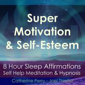8 Hour Sleep Affirmations: Super Motivation & Confidence, Self Help Meditation & Hypnosis Audiobook, by Joel Thielke