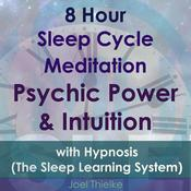 8 Hour Sleep Cycle Meditation: Psychic Power & Intuition with Hypnosis (The Sleep Learning System) Audiobook, by Joel Thielke