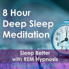 8 Hour Deep Sleep Meditation: Sleep Better with REM Hypnosis Audiobook, by Joel Thielke