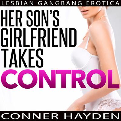 Her Son's Girlfriend Takes Control: Lesbian Gangbang Erotica Audiobook, by Conner Hayden