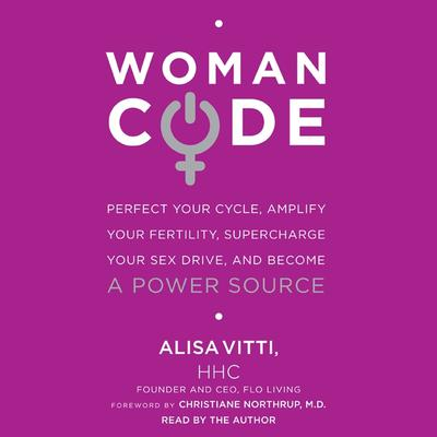 WomanCode: Perfect Your Cycle, Amplify Your Fertility, Supercharge Your Sex Drive, and Become a Power Source Audiobook, by Alisa Vitti