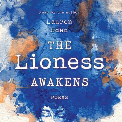 The Lioness Awakens: Poems Audiobook, by Lauren Eden
