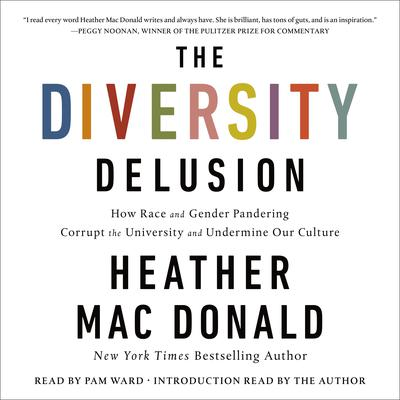 The Diversity Delusion: How Race and Gender Pandering Corrupt the University and Undermine Our Culture Audiobook, by Heather Mac Donald