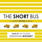 The Short Bus: A Journey Beyond Normal Audiobook, by Author Info Added Soon
