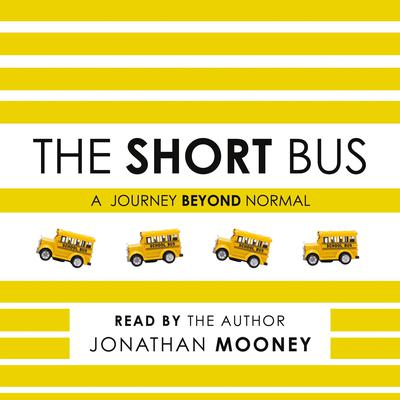 The Short Bus: A Journey Beyond Normal Audiobook, by Jonathan Mooney
