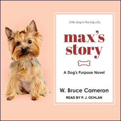 Max's Story: A Dog's Purpose Novel Audiobook, by W. Bruce Cameron