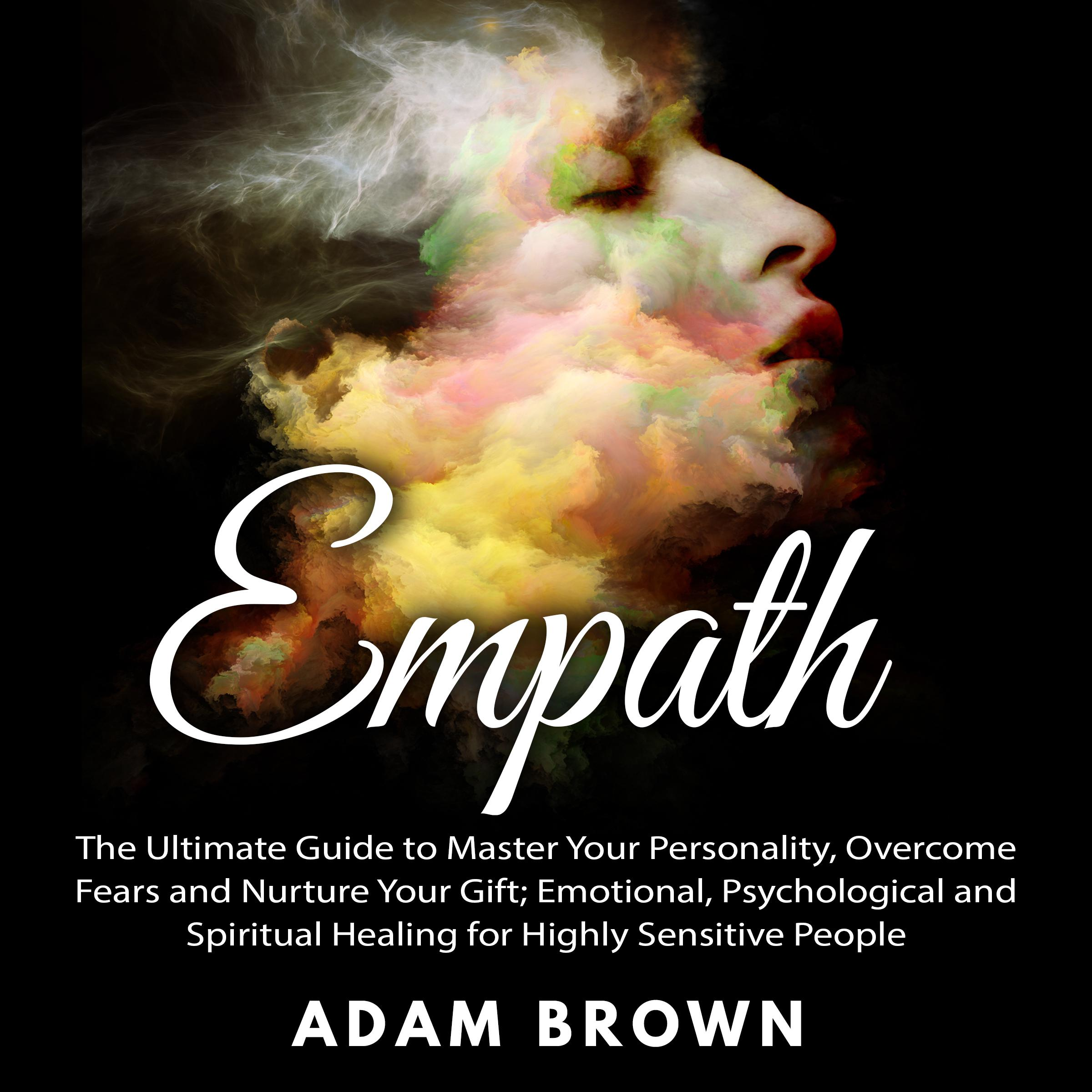 Printable Empath: The Ultimate Guide to Master Your Personality, Overcome Fears and Nurture Your Gift; Emotional, Psychological and Spiritual Healing for Highly Sensitive People Audiobook Cover Art