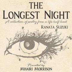 The Longest Night: A Collection of Poetry from a Life Half Lived Audiobook, by Ranata Suzuki