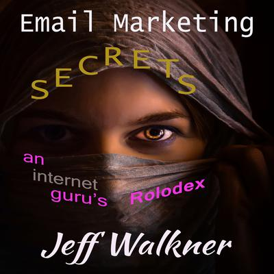 Email Marketing Secrets—An Internet Marketers Rolodex Audiobook, by Jeff Walkner