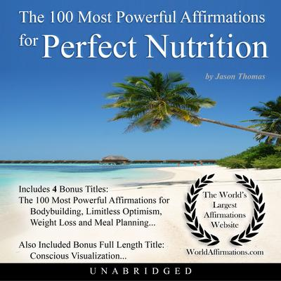 The 100 Most Powerful Affirmations for Perfect Nutrition Audiobook, by Jason Thomas