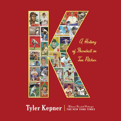 K: A History of Baseball in Ten Pitches Audiobook, by Tyler Kepner