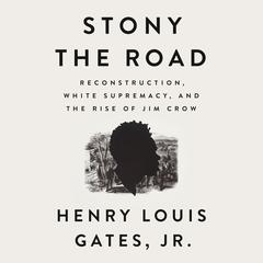 Stony the Road: Reconstruction, White Supremacy, and the Rise of Jim Crow Audiobook, by Henry Louis Gates