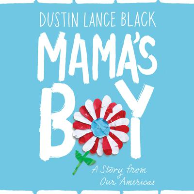 Mamas Boy: A Story from Our Americas Audiobook, by Dustin Lance Black