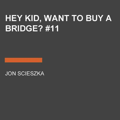 Hey Kid, Want to Buy a Bridge? #11 Audiobook, by