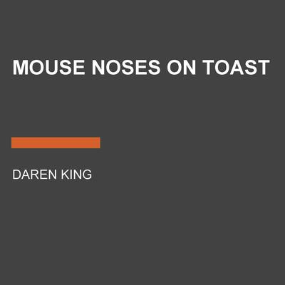 Mouse Noses on Toast Audiobook, by Daren King