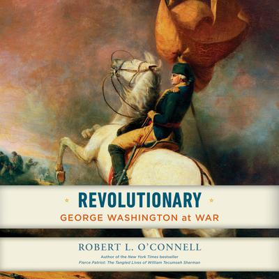 Revolutionary: George Washington at War Audiobook, by Robert L. O'Connell