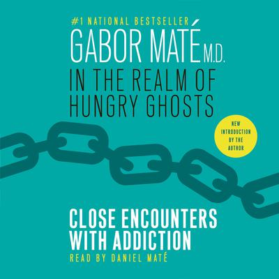 In the Realm of Hungry Ghosts: Close Encounters with Addiction Audiobook, by Gabor Mate, M.D.