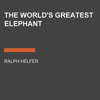 The Worlds Greatest Elephant Audiobook, by Ralph Helfer