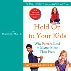 Hold On to Your Kids: Why Parents Need to Matter More Than Peers Audiobook, by Gabor Mate, M.D., Gabor Maté, Gordon Neufeld